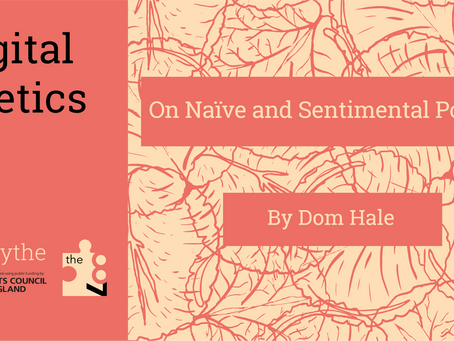Digital Poetics #5 On Naïve and Sentimental Poetry: Dom Hale