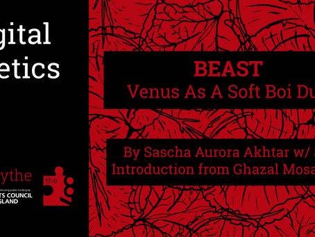 Digital Poetics #21: BEAST: Venus As A Soft Boi Dub by Sascha Akhtar w/ Intro by Ghazal Mosadeq