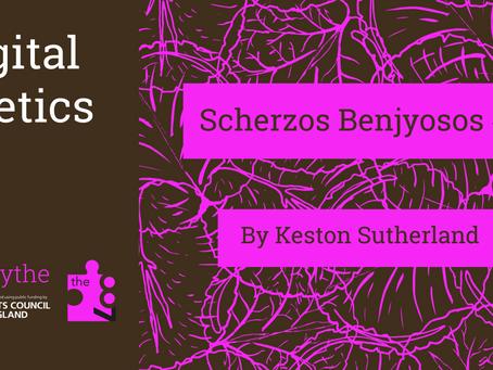 Digital Poetics #3 Scherzos Benjyosos 3: Keston Sutherland
