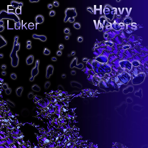 Ed Luker: Heavy Waters