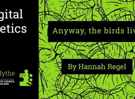 Digital Poetics #11 Anyway, the birds live: Hannah Regel