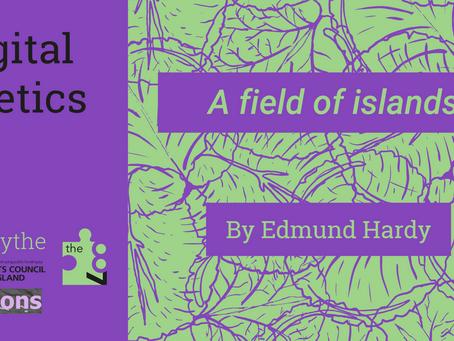 Digital Poetics #20 x F(r)ictions: A field of islands by Edmund Hardy