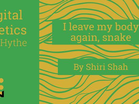 Digital Poetics 2.2 I leave my body again, snake: Shiri Shah