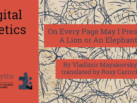 Digital Poetics #13 On Every Page May I Present A Lion or An Elephant: Mayakovsky tr. Rosy Carrick