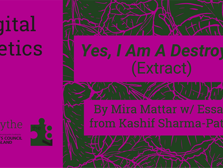 Digital Poetics #29 Yes, I Am A Destroyer (Extract) by Mira Mattar w/ Essay from Kashif Sharma-Patel
