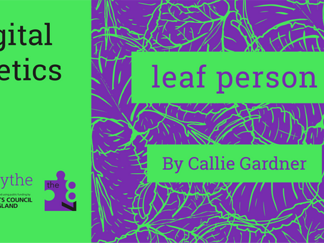 Digital Poetics #14 leaf person: Callie Gardner