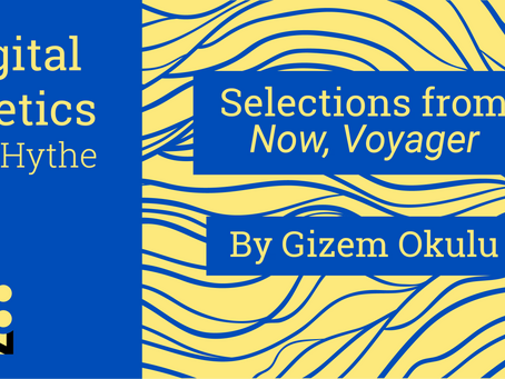Digital Poetics 2.7 Selections from Now, Voyager by Gizem Okulu