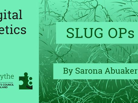 Digital Poetics #22 – SLUG OPs: Sarona Abuaker