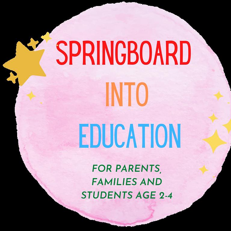 SPRINGBOARD INTO EDUCATION