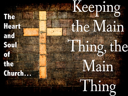 January 6, 2019 - The Heart and Soul of the Church:  Keeping the Main Thing the Main Thing.