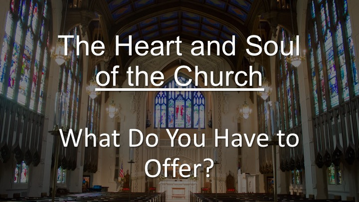 January 27, 2019 - The Heart and Soul of the Church:  What Do You Have to Offer?