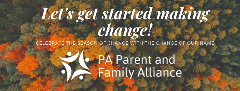 "A scene of fall foliage with the words, ""let's get started making change."" Announcing our new name, PA Parent and Family Alliance."