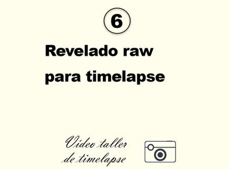 6. Revelado raw para timelapse