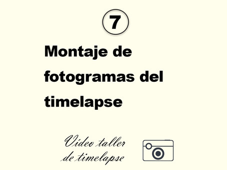 7. Montaje de fotogramas del timelapse
