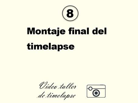 8. Montaje final del timelapse