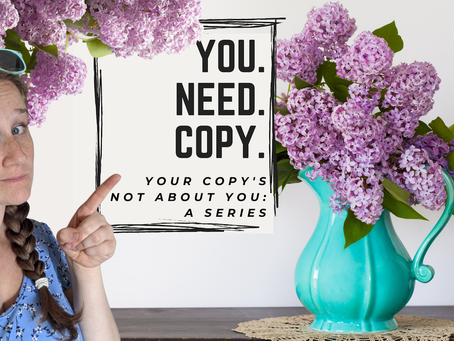 YOU Need Copy: Your Copy's Not About You