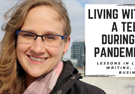 Living with a Teen During a Pandemic: Lessons in Life, Writing, and Business