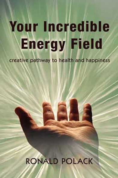 Your Incredible Energy Field - by Ronald Polack