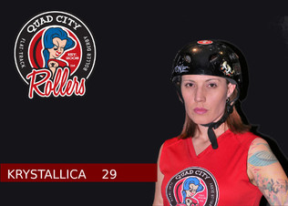 """Derby name: Krystallica  Derby number: 29  Reason behind number: My first born was born onthe 29th day of December.  Favorite Food: Tacos  When did you start playing Roller Derby? 2008  Why did you start? I love to skate  What has been your biggest accomplishment since you started? My biggest accomplishment was pushing myself further than I ever thought I could go and then some.  If you could tell yourself one thing when you started what would it be?  I would tell myself """"You are strong and with hard work and effort you can go far with this sport."""""""