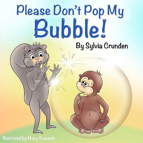 Please Don't Pop My Bubble!