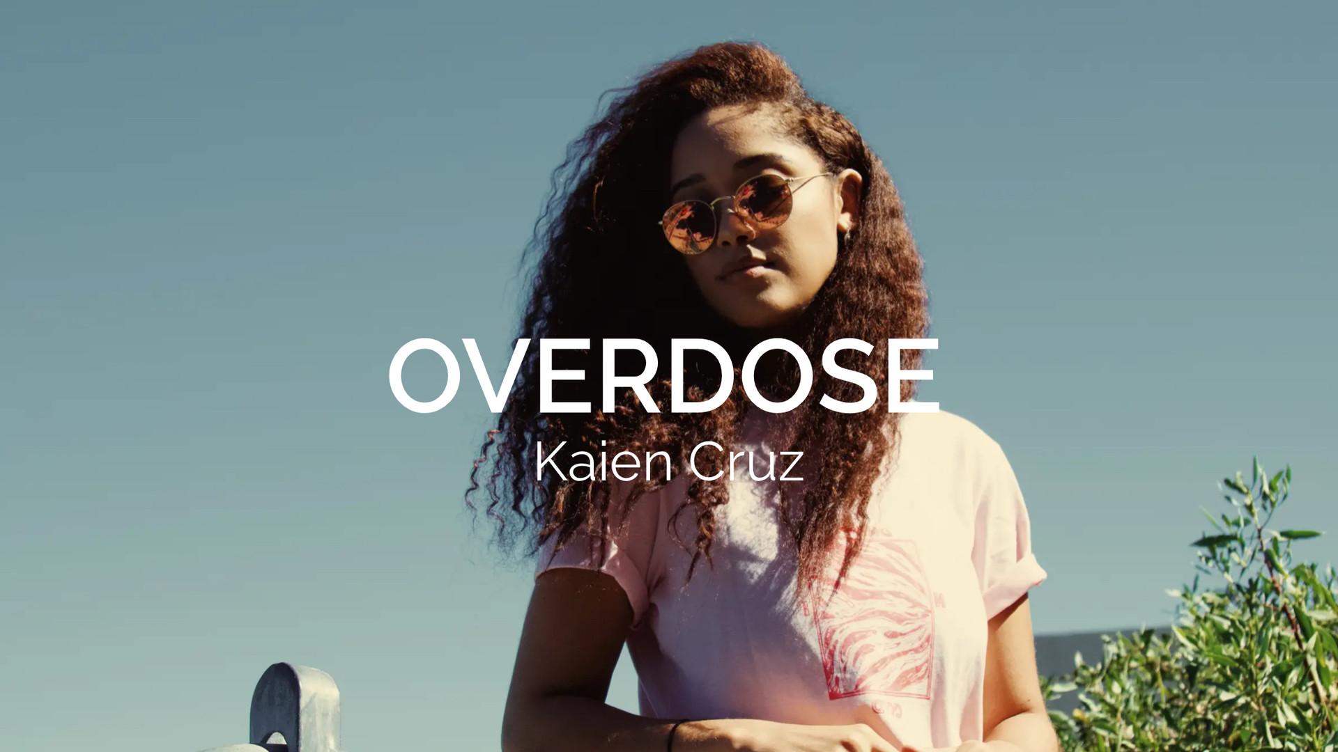 Kaien cruz | Overdose
