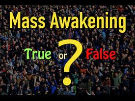 Mass Awakening—True or False?