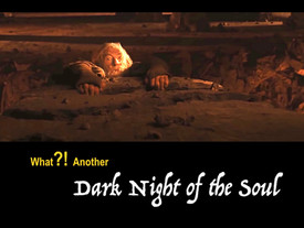 What?!Another Dark Night of the soul