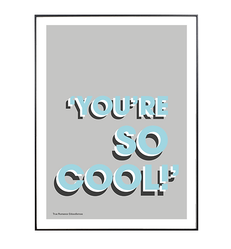 'YOU'RE SO COOL!' true romance print/poster grey & blue