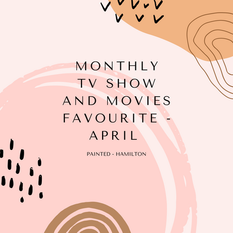 Monthly TV Show and Movies Favourite - April