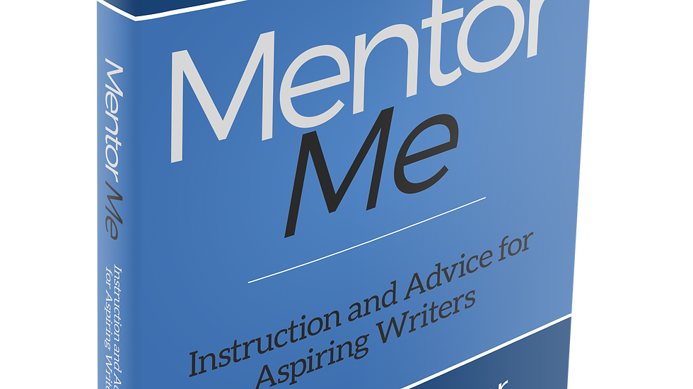 Mentor Me: Instruction and Advice for Aspiring Writers