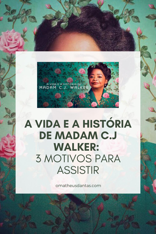 A vida e a história de Madam C.J Walker Motivos para assistir