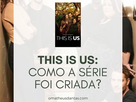THIS IS US | COMO A SÉRIE FOI CRIADA?
