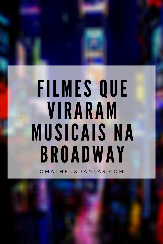 filmes que viraram musicais na broadway