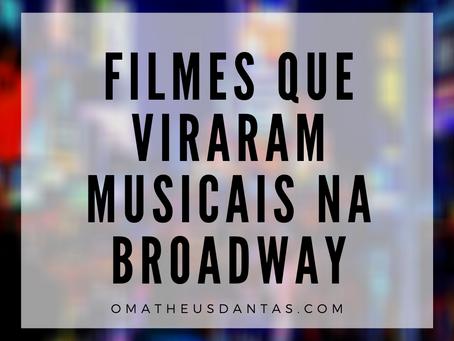 10 FILMES QUE VIRARAM MUSICAIS NA BROADWAY