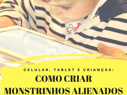 Celular, tablet e crianças: como criar monstrinhos alienados?