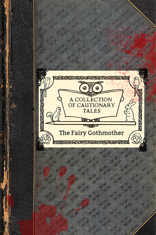 Fairy Gothmother: A Collection of Cautionary Tales