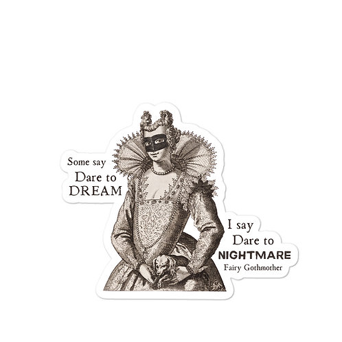 Some say dare to dream. I say dare to nightmare. Fairy Gothmother stickers