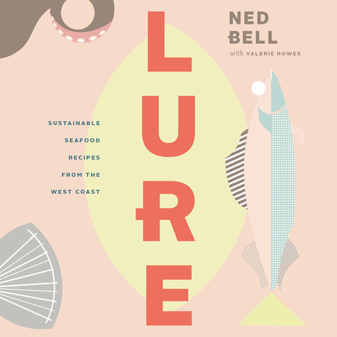 Lure: Sustainable Seafood Recipes from the West Coast - Hardcover