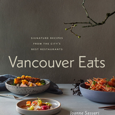 Vancouver Eats ~ Signature Recipes from the City's Best Restaurants