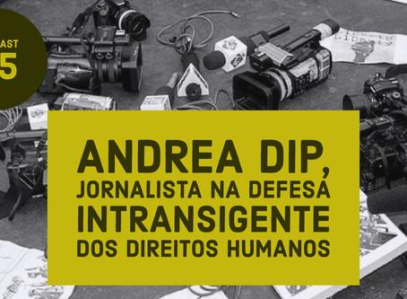 Andrea Dip: Uma jornalista na defesa intransigente dos direitos humanos