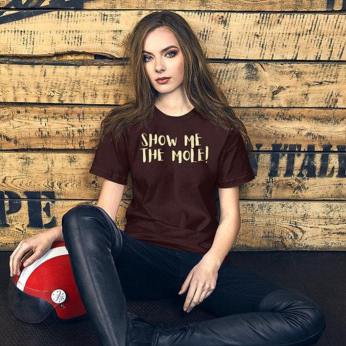 SHOW ME THE MOLE! Short-Sleeve Unisex T-Shirt