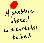 A problem shared is a probelm halved.png