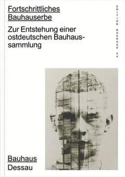 Edition Bauhaus 54 - Fortschrittliches Bauhauserbe. Zur Entstehung einer ostdeutschen Bauhaussammlung