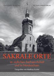 Sakrale Orte im südlichen Sachsen-Anhalt und in Nordsachsen