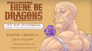 There Be Dragons CH03E25 - Up to the Elbow.