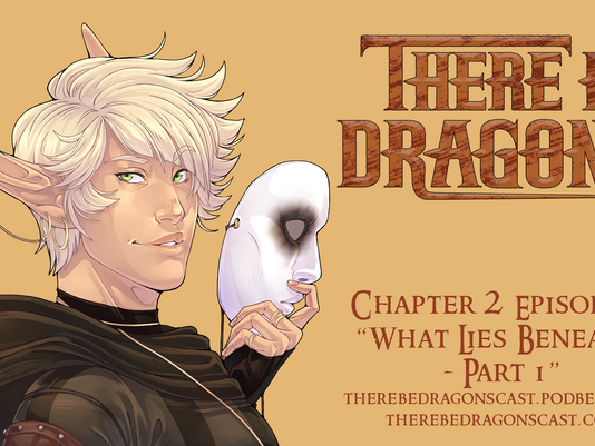 There Be Dragons CH02E09 - What Lies Beneath (Pt 1.)
