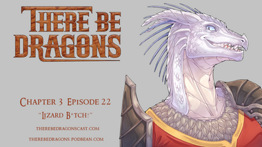 There Be Dragons - CH03E22 - Lizard B*tch!