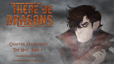 There Be Dragons CH03E15 - The Mist (Part 1)