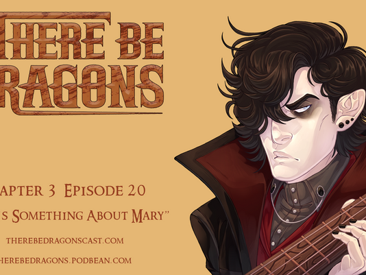 There Be Dragons - CH03E20 - There's Something About Mary