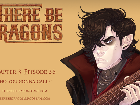 There Be Dragons CH03E26 - Who You Gonna Call?